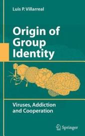 Origin of Group Identity: Viruses, Addiction and Cooperation