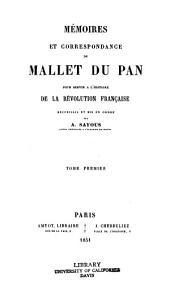 Mémoirs et correspondance de Mallet du Pan: pour servir à l'histoire de la révolution française recueillis et mis en ordre, Volume1
