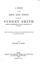 A Sketch of the Life and Times of the Rev. Sydney Smith, Rector of Combe-Florey, and Canon Residentiary of St. Paul's: Based on Family Documents and the Recollections of Personal Friends