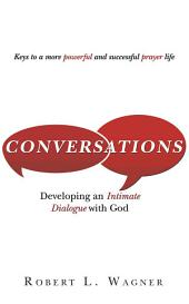 Conversations: Developing An Intimate Dialogue With God