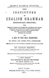 The Institutes of English Grammar Methodically Arranged: With Forms of Parsing and Correcting ... and a Key to the Oral Exercises ...