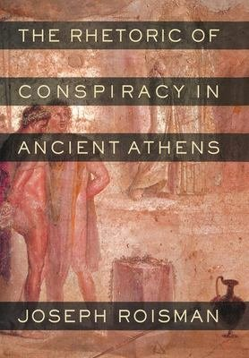 The Rhetoric of Conspiracy in Ancient Athens PDF