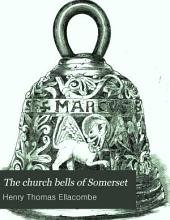 The Church Bells of Somerset: To which is Added an Olla Podrida of Bell Matters of General Interest