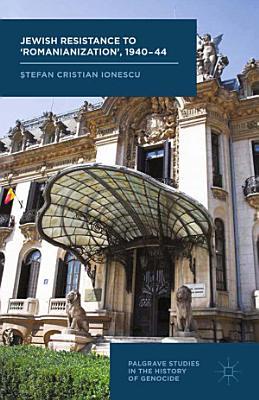 Jewish Resistance to    Romanianization     1940 44 PDF