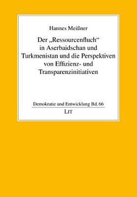 Der  Ressourcenfluch  in Aserbaidschan und Turkmenistan und die Perspektiven von Effizienz  und Transparenzinitiativen PDF