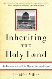 Inheriting the Holy Land: An American's Search for Hope in the Middle East