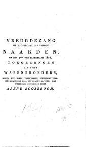 Vreugdezang, bij de overgave der vesting Naarden, op den 7den van bloeimaand 1814: toegezongen aan mijne wapenbroeders, onder het korps vrijwillige scherpschutters, gekommandeerd door den braven kapitein, den weledelen gestrengen heere Arend Rooseboom