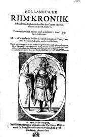 Hollandtsche Riim-Kroniik inhoudende de gheschiedenissen der Graven van Hollandt tot het Iaer M.CCC.V. ... Met een Voorrede des edelen E. Jonkh. Ian vander Does... Mitsgaders een extract uut een oude chronijcke, ghedruckt by Ian Veldenaer tot Utrecht int Iaer ons Heeren 1480. Item een extract uyt een ander out bouck, van de iare 1315 in Francijn geschreven