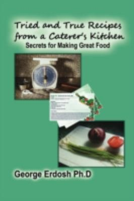 Download Tried and True Recipes from a Caterer s Kitchen   The Secrets of Great Foods Book
