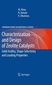Characterization and Design of Zeolite Catalysts: Solid Acidity, Shape Selectivity and Loading Properties