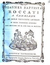 Joannes Baptista Roccati a Cambiano ad sacræ facultatis lauream in Regio Taurinensi Athenæo anno 1773. die 3. Junii hora 9. matutina