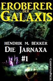 Die Jarnaxa, Teil 1 (Eroberer der Galaxis): Cassiopeiapress Science Fiction Abenteuer