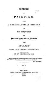 Memoirs of Painting: With a Chronological History of the Importation of Pictures by the Great Masters Into England Since the French Revolution, Volume 1