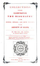 Collections Towards Illustrating the Biography, of the Scotch, English, and Irish Membres, of the Soc. of Jesus