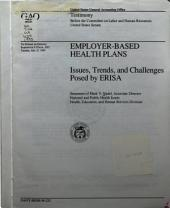 Employer-based health plans: issues, trends, and challenges posed by ERISA : statement of Mark V. Nadel, Associate Director, National and Public Health Issues, Health, Education, and Human Services Division, before the Committee on Labor and Human Resources, United States Senate