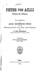 Peter von Ailli (Petrus de Alliaco): zur Geschichte des grossen abendländischen Schisma und der Reformconcilien von Pisa und Constanz