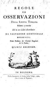 Regole Ed Osservazioni Della Lingua Toscana, Ridotte a metodo Ed in tre Libri distribuite ... Quarta Edizione