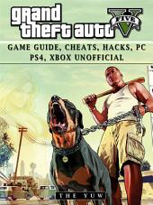Grand Theft Auto V: Game Guide, Cheats, Hacks, Pc, Ps4, Xbox Unofficial