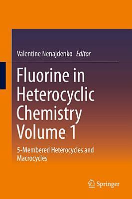 Fluorine in Heterocyclic Chemistry Volume 1