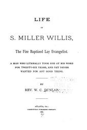 Life of S. Miller Willis: The Fire Baptized Lay Evangelist