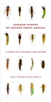 Common Nymphs of Eastern North America: A Primer for Flyfishers and Flytiers