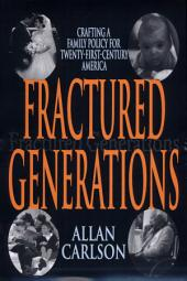 Fractured Generations: Crafting A Family Policy For Twenty-First Century America