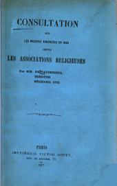 Consultation sur les mesures annoncées en 1845 contre les associations religieuses par MM. de Vatimesnil, Berryer, Béchard, etc
