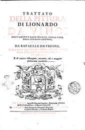 Trattato della pittura di Lionardo da Vinci nuovamente dato in luce, colla vita dell'istesso autore, scritta da Rafaelle Du Fresne. Si sono giunti i tre libr i della Pittura, ed il trattato della Statua di Leon Battista Alberti, colla Vi ta del medesimo