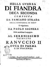 Della guerra di Fiandra deca seconda composta da Famiano Strada della Compagnia di Giesu e volgarizzata da Paolo Segnere della medesima Compagnia ..