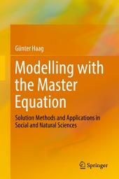 Modelling with the Master Equation: Solution Methods and Applications in Social and Natural Sciences