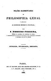 Noções elementares de philosophia geral e appliciada as sciencias moraes e politicas: Ontologia, psychologia, ideologia