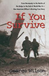 If You Survive: From Normandy to the Battle of the Bulge to the End of World War II, OneAmerican Officer's Riveting True Story