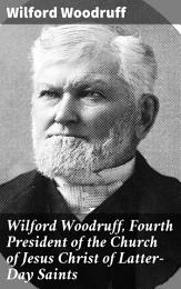 Wilford Woodruff, Fourth President of the Church of Jesus Christ of Latter-Day Saints