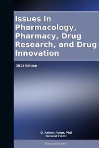 Issues in Pharmacology  Pharmacy  Drug Research  and Drug Innovation  2011 Edition PDF