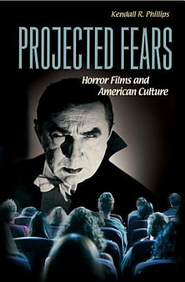 Projected Fears  Horror Films and American Culture
