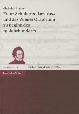 Franz Schuberts  Lazarus  und das Wiener Oratorium zu Beginn des 19  Jahrhunderts PDF