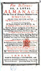 Vox Stellarum: Or, a Loyal Almanack for the Year of Human Redemption, MDCCLXXXVI. ... By Francis Moore, ...