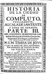 Historia de la ciudad de Compluto vulgarmente Alcalá de Santiuste y aora de Henares: parte III, Del Convento de Religiosas Carmelitas Descalças ...
