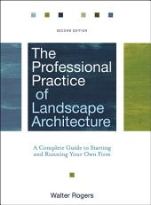 The Professional Practice of Landscape Architecture: A Complete Guide to Starting and Running Your Own Firm, Edition 2