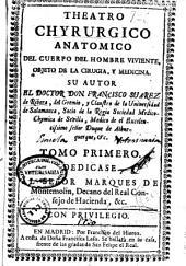 Theatro chyrurgico anatomico del cuerpo del hombre viviente, objeto de la cirugía y medicina: tomo primero