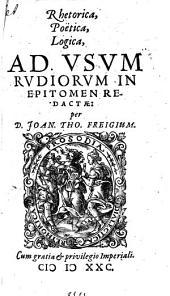 Rhetorica, Poetica, Logica, Ad Vsvm Rvdiorvm In Epitomen Redactae