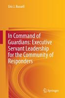 In Command of Guardians  Executive Servant Leadership for the Community of Responders PDF