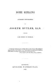 Some Remains, hitherto unpublished, of Joseph Butler. [Edited by Edward Steere.]