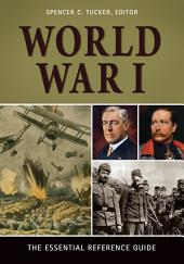 World War I: The Essential Reference Guide: The Essential Reference Guide