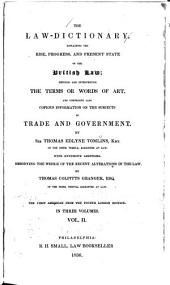 The Law-dictionary: Explaining the Rise, Progress, and Present State, of the British Law : Defining and Interpreting the Terms Or Words of Art : and Also Comprising Copious Information on the Subjects of Trade, and Government, Volume 2