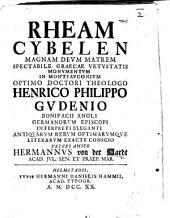 Rheam Cybelen, magnam deum matrem, spectabile graecae vetustatis monumentum, in Montfauconium ... H. P. Gudenio ... veteri amico Hermannus von der Hardt