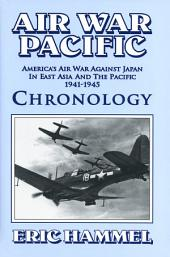 Air War Pacific: Chronology: America's Air War Against Japan in East Asia and the Pacific, 1941 – 1945
