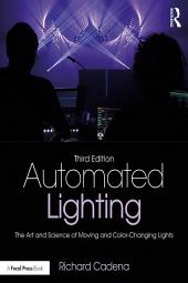 Automated Lighting: The Art and Science of Moving and Color-Changing Lights, Edition 3