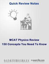 MCAT Review: 150 Physics Concepts You Need To Know: Quick Review MCAT Review Notes