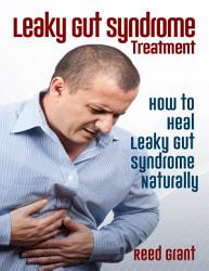 Leaky Gut Syndrome Treatment How To Heal Leaky Gut Syndrome Naturally Book PDF